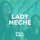 Disruptivo 197 - Lady Meche