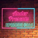 ANDE-R PRESENTS EPISODE #016