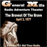 General Mills Radio Adventure Theater - The Bravest Of The Brave (04-03-77)