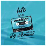 Life is a mixtape ONE (Mixed by @djashmen)