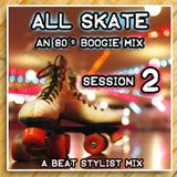 """ALL SKATE: AN 80's BOOGIE MIX SESSION #2"""