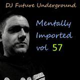 DJ Future Underground - Mentally Imported vol 57