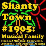 Shanty Town #1905: Musical Family (feat. DJ Miss Hap, Soon Come, Autarchii, and Donovan Joseph)