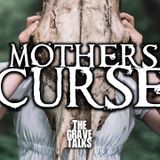 Mothers Curse | The Grave Talks