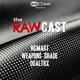 The RAWCast - nSmart, Weapons Grade, Dualtrx