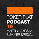 Poker Flat Podcast #10 - Martin Landsky Summer Special