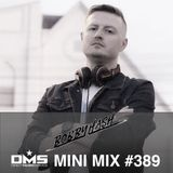 DMS MINI MIX WEEK #389 DJ BOBBY HASH