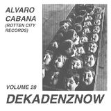 DEKADENZNOW VOLUME 28 by ALVARO CABANA (Rotten City Records)