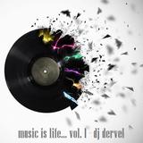 music is life... vol. 1 - dj dervel