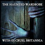 Dj CRUEL BRITANNIA - Haunted Wardrobe Nov 2017