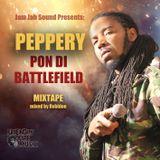 Peppery - Pon Di Battlefield Mixtape [Mixed by Robidon]