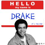 Hello My Name Is Drake Pt 1