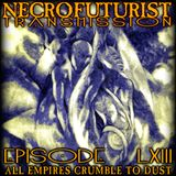Necrofuturist Transmission #63 - All Empires Crumble To Dust