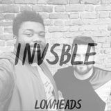 Lowheads ✘ INVSBLE