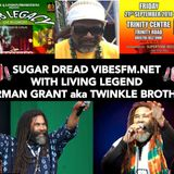 SUGAR DREAD IN CONVERSATION WITH THE LIVING LEGEND NORMAN GRANT aka TWINKLE BROTHERS ON VIBESFM.NET