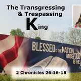 2016_10_02 The Transgressing and Trespassing King (2 Chronicles 26.16-18 ) - Evangelist Tom Palmer