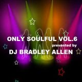 Only Soulful vol.6 mixed by DJ Bradley Allen (Free Download)