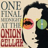 One Final Midnight At The Onion Cellar