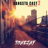 TONEJAY - GANGSTA CAST #2 - SUMMER 2015