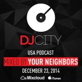 Your Neighbors - DJcity Podcast - Dec. 23, 2014