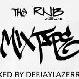 THE RNB DANCE MIXTAPE ( VOLUME 1 ) MIXED BY DEEJAY_LAZERRAY