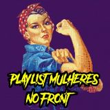 Playlist MULHERES NO FRONT #1 - 05/08/2019