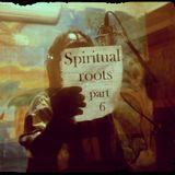 Spiritual roots part 6