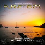 Planet Ibiza - All about the Island 8- Compiled & mixed by George Vargas