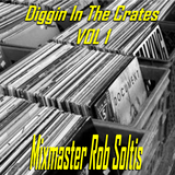 Diggin In The Crates Vol 1 - Mixmaster Rob Soltis