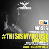 Moses pres. #THISISMYHOUSE - #TIMH109 | W03 | 2017 | This is My House