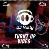Turnt up Vibes @DJNattyUk