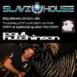 SlavzIIhouse Big Beats Show 25 with a guest mix from Paul Hutchinson
