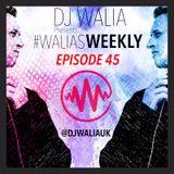 #WaliasWeekly Ep.45 - @djwaliauk