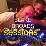 blake broads 23rd birthday TRANCE SESSIONS recorded live on sunday the 3rd of april 2015