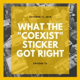 "Episode 73: ""What the ""Coexist"" Sticker Got Right"""