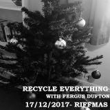 Recycle Everything 17/12/2017- Riffmas 2017!