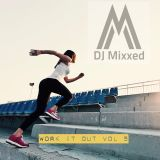 DJ Mixxed Presents: Work It Out Vol 5