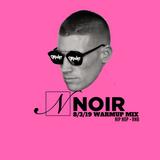 Noir Aug 2019 (Early Warmup Mix)[Explicit]