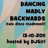 13-10-2011 Dancing Madly Backwards hosted by DJGirl | Italo Disco Madness!!!