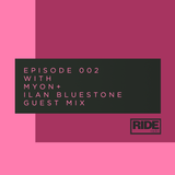 Ride Radio 002 with Myon + Ilan Bluestone Guest Mix
