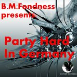 B.M.Fondness presents: Party Hard In Germany