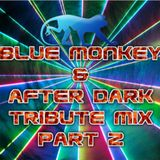 BLUE MONKEY & AFTER DARK TRIBUTE MIX PART 2