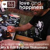 Love And Happiness Music Presents - One Night With Love And Happiness - Mix & Edit Shan Tilakumara