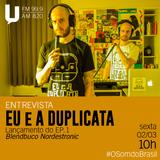 ENTREVISTA: EU E A DUPLICATA - EP.1 BLENDBUCO NORDESTRONIC - O Som Do Brasil - 02.03.2018