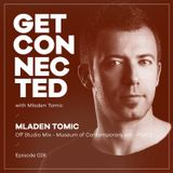 Get Connected with Mladen Tomic - 026 - Off Studio Mix - Museum of Contemporary Art - Part 2