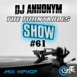 The turntables Show #61 by DJ Anhonym