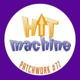 Patchwork #77   HIT MACHINE  