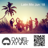 DJ Daniel Ayvar - Latin Mix Jun '18