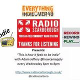 THIS IS HOW IT FEELS TO BE INDIE - SHOW 10 - RADIO SCARBOROUGH