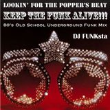 Keep The Funk Alive!!! - Lookin' For The Popper's Beat Part 1: 80's Old School Underground Funk Mix